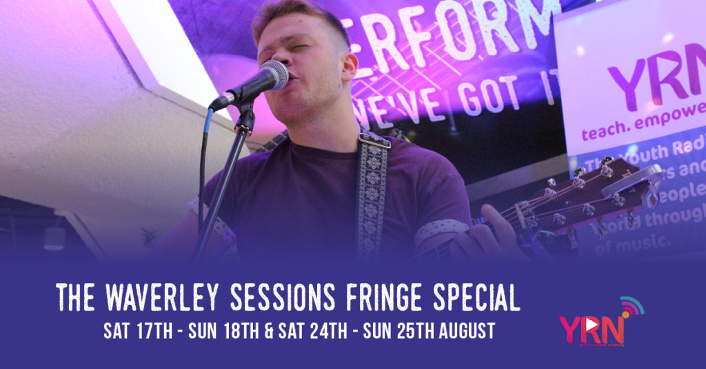 The Waverley Sessions Fringe special! Sat 17th – Sun 18th & Sat 24th – Sun 25th August